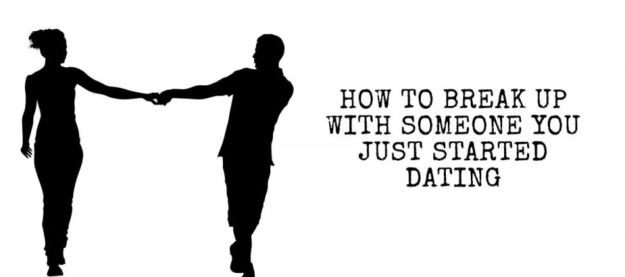 How to break up with a girl you just started dating